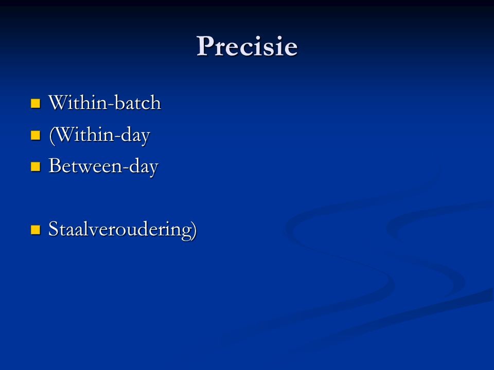Precisie Within-batch Within-batch (Within-day (Within-day Between-day Between-day Staalveroudering) Staalveroudering)
