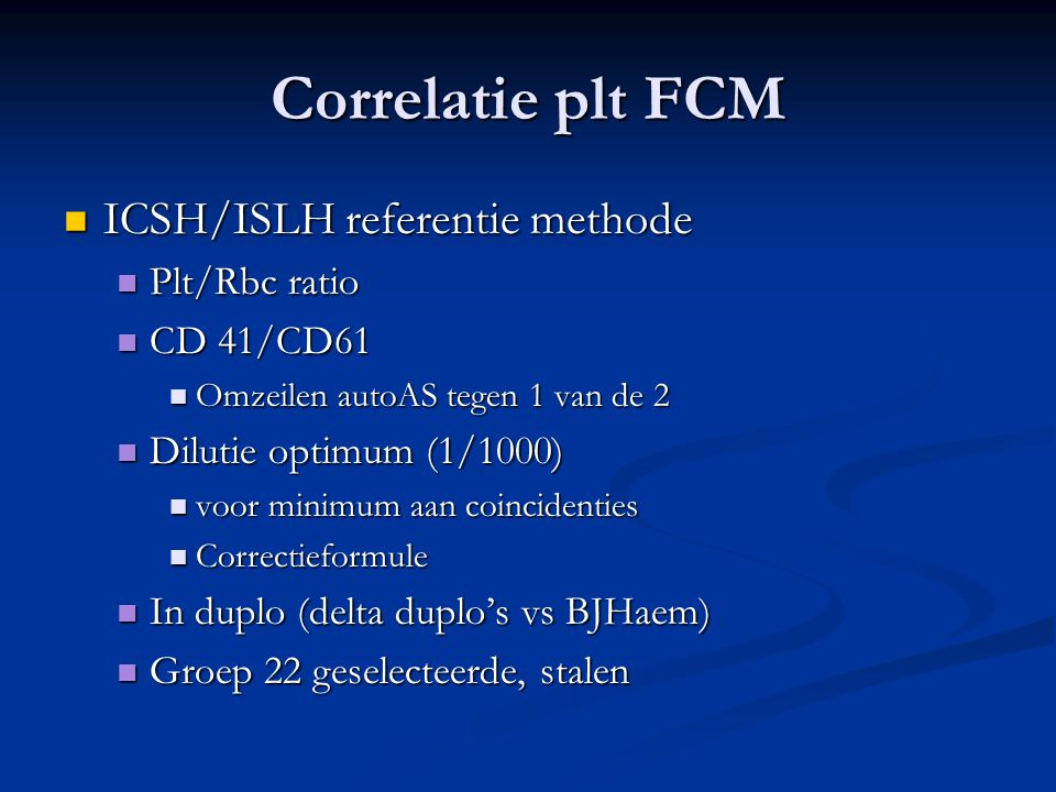 Correlatie plt FCM ICSH/ISLH referentie methode ICSH/ISLH referentie methode Plt/Rbc ratio Plt/Rbc ratio CD 41/CD61 CD 41/CD61 Omzeilen autoAS tegen 1