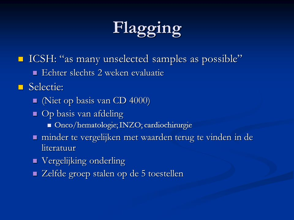 "Flagging ICSH: ""as many unselected samples as possible"" ICSH: ""as many unselected samples as possible"" Echter slechts 2 weken evaluatie Echter slechts"