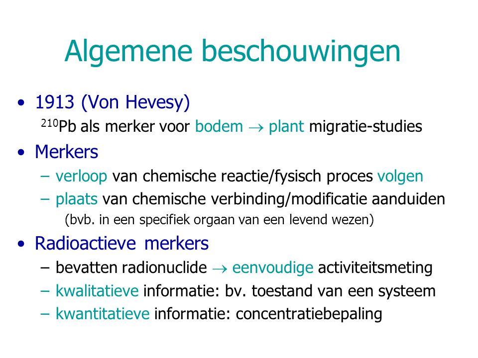 Algemene beschouwingen 1913 (Von Hevesy) 210 Pb als merker voor bodem  plant migratie-studies Merkers –verloop van chemische reactie/fysisch proces v