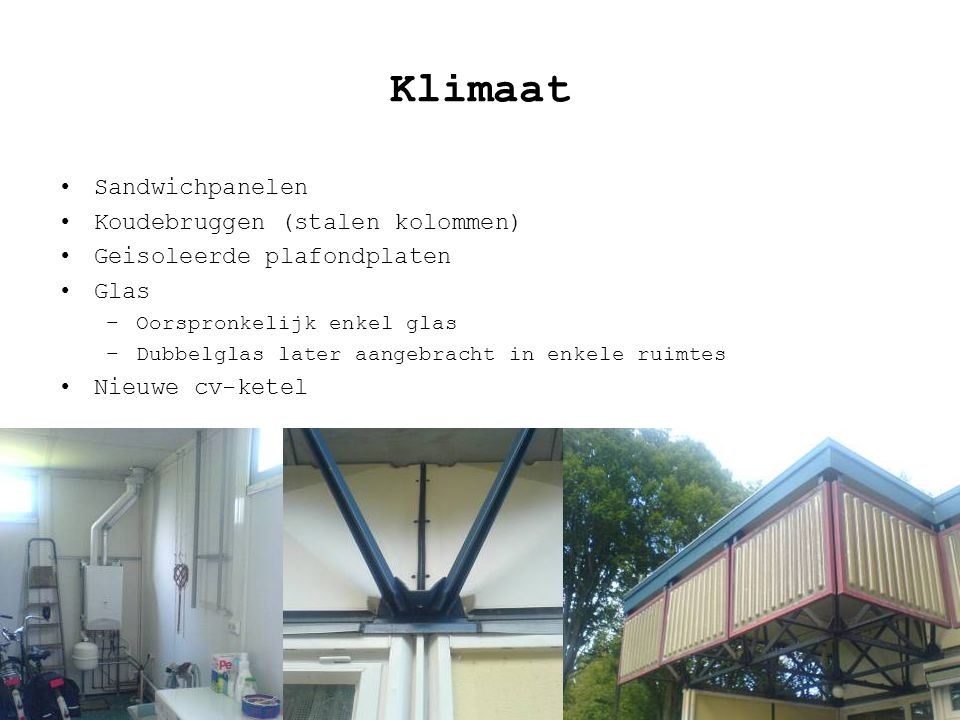 Klimaat Sandwichpanelen Koudebruggen (stalen kolommen) Geisoleerde plafondplaten Glas –Oorspronkelijk enkel glas –Dubbelglas later aangebracht in enke