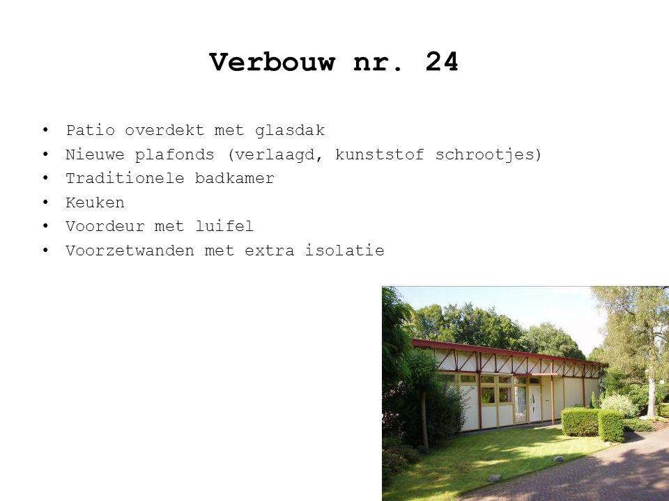 Verbouw nr. 24 Patio overdekt met glasdak Nieuwe plafonds (verlaagd, kunststof schrootjes) Traditionele badkamer Keuken Voordeur met luifel Voorzetwan