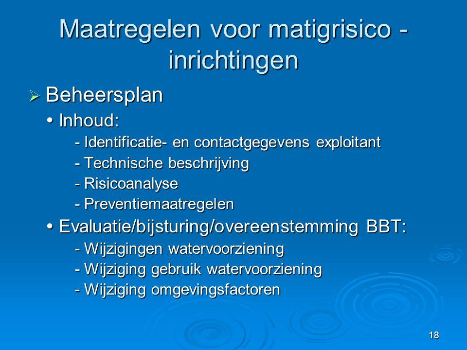 18 Maatregelen voor matigrisico - inrichtingen  Beheersplan  Inhoud: - Identificatie- en contactgegevens exploitant - Technische beschrijving - Risi