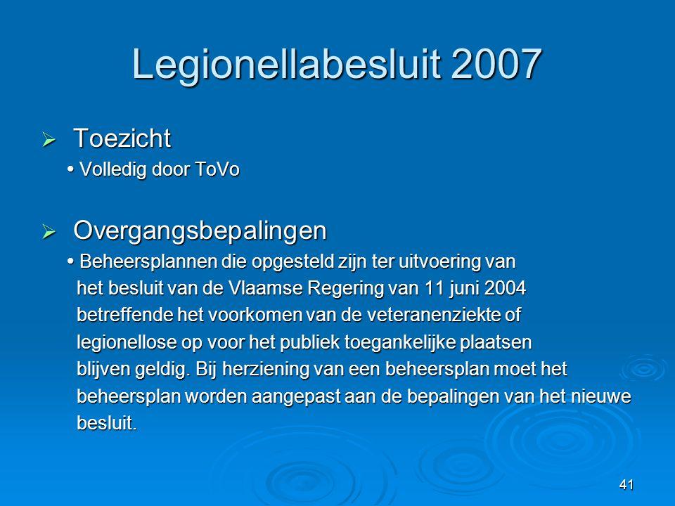 41 Legionellabesluit 2007  Toezicht  Volledig door ToVo  Overgangsbepalingen  Beheersplannen die opgesteld zijn ter uitvoering van het besluit van
