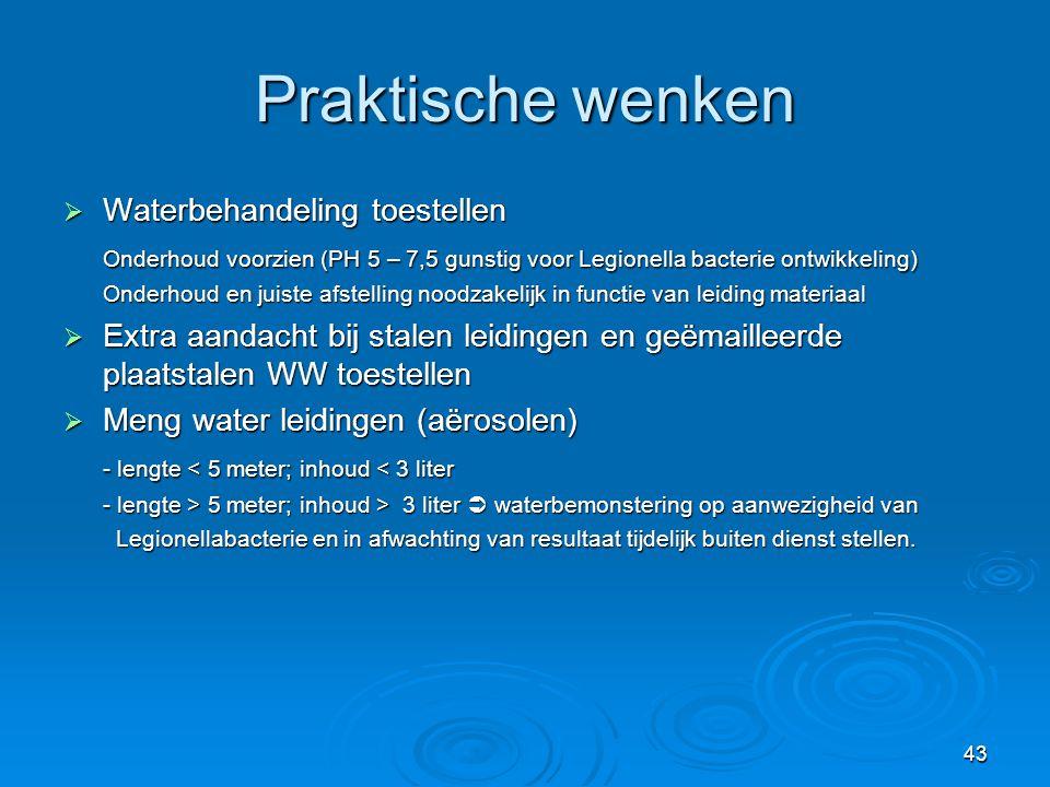 43 Praktische wenken  Waterbehandeling toestellen Onderhoud voorzien (PH 5 – 7,5 gunstig voor Legionella bacterie ontwikkeling) Onderhoud en juiste a