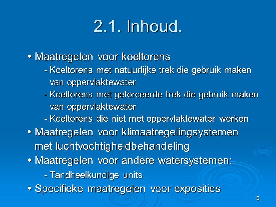 5 2.1. Inhoud.  Maatregelen voor koeltorens - Koeltorens met natuurlijke trek die gebruik maken van oppervlaktewater van oppervlaktewater - Koeltoren