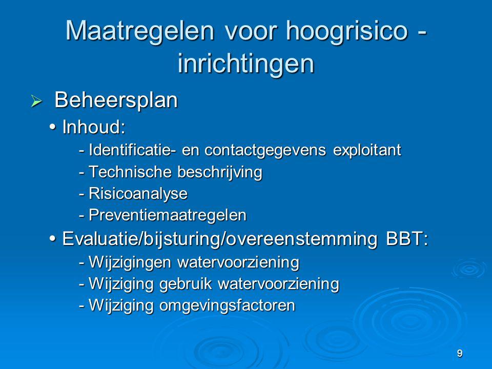 9 Maatregelen voor hoogrisico - inrichtingen  Beheersplan  Inhoud: - Identificatie- en contactgegevens exploitant - Technische beschrijving - Risico