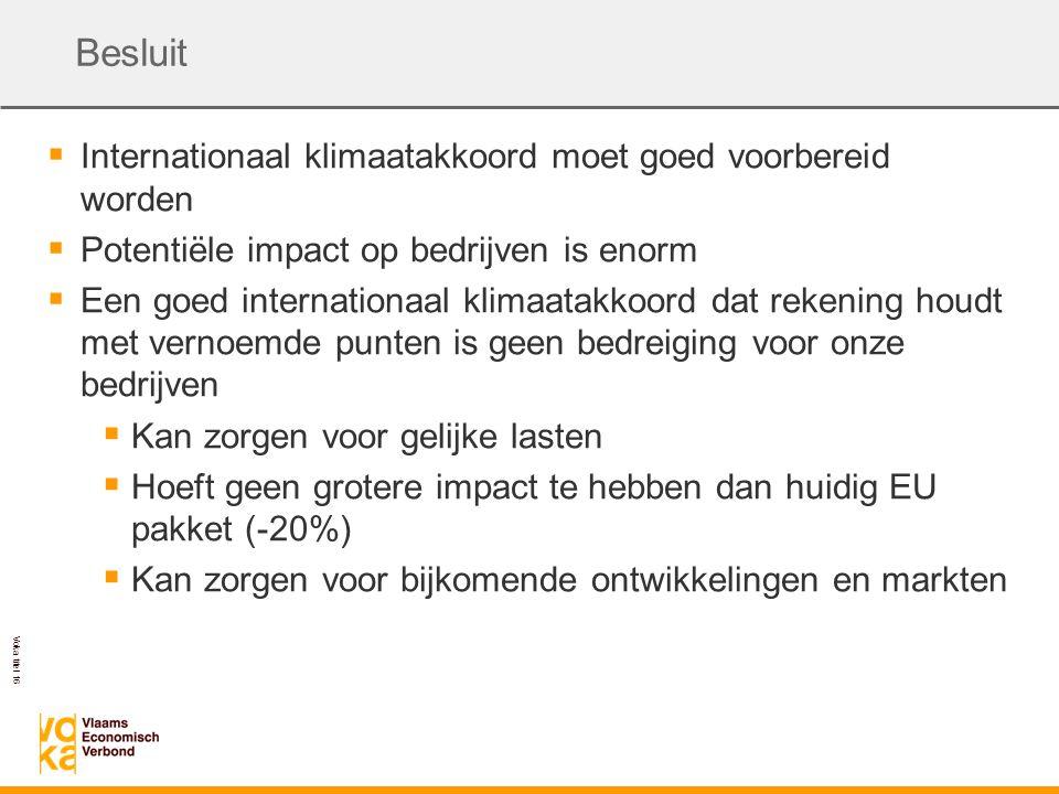 Voka titel 16 Besluit  Internationaal klimaatakkoord moet goed voorbereid worden  Potentiële impact op bedrijven is enorm  Een goed internationaal klimaatakkoord dat rekening houdt met vernoemde punten is geen bedreiging voor onze bedrijven  Kan zorgen voor gelijke lasten  Hoeft geen grotere impact te hebben dan huidig EU pakket (-20%)  Kan zorgen voor bijkomende ontwikkelingen en markten