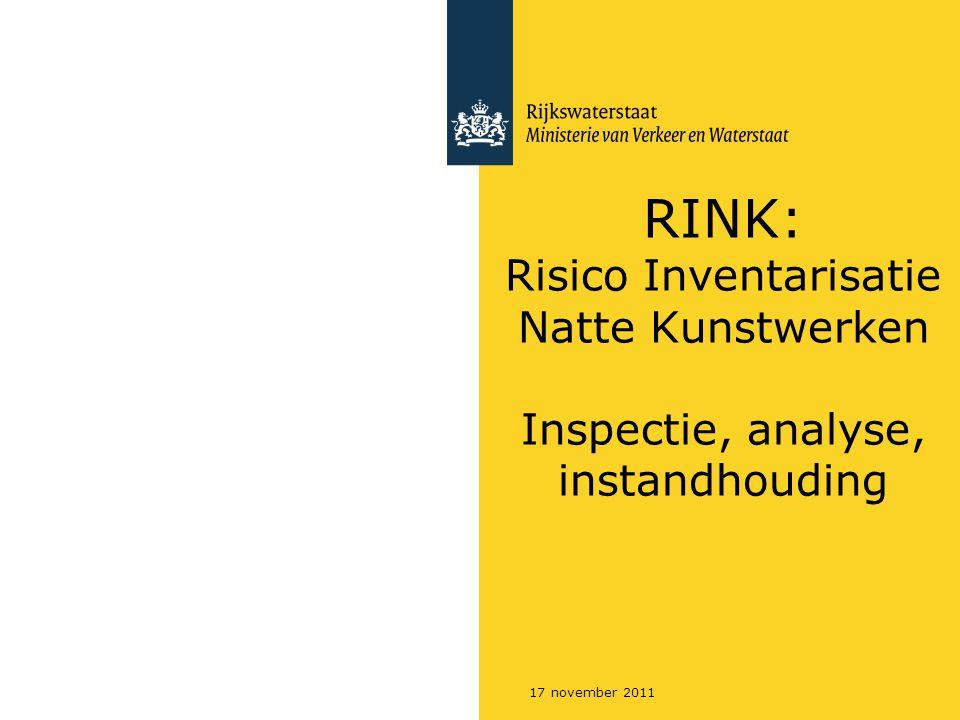 17 november 2011 RINK: Risico Inventarisatie Natte Kunstwerken Inspectie, analyse, instandhouding