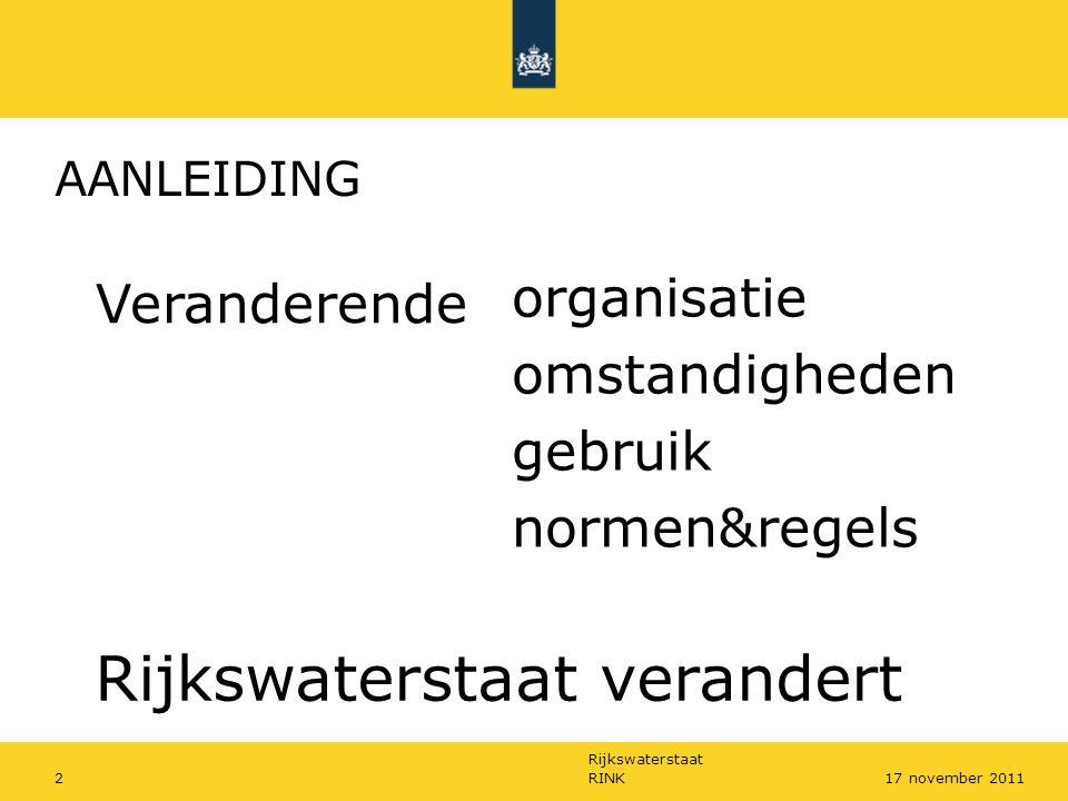 Rijkswaterstaat 2RINK17 november 2011 Rijkswaterstaat verandert Veranderende organisatie omstandigheden gebruik normen&regels AANLEIDING
