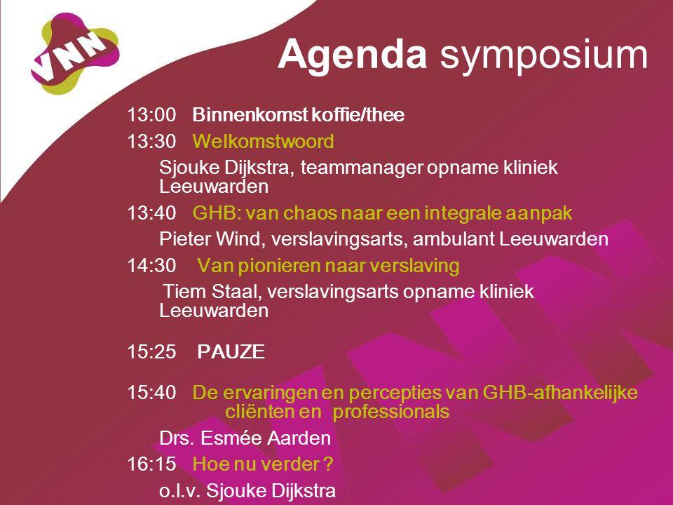 Agenda symposium 13:00 Binnenkomst koffie/thee 13:30Welkomstwoord Sjouke Dijkstra, teammanager opname kliniek Leeuwarden 13:40 GHB: van chaos naar een integrale aanpak Pieter Wind, verslavingsarts, ambulant Leeuwarden 14:30 Van pionieren naar verslaving Tiem Staal, verslavingsarts opname kliniek Leeuwarden 15:25 PAUZE 15:40 De ervaringen en percepties van GHB-afhankelijke cliënten en professionals Drs.
