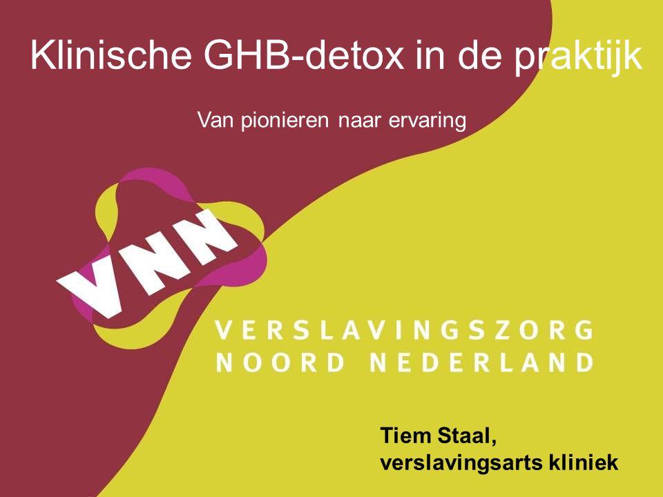 Klinische GHB-detox in de praktijk Tiem Staal, verslavingsarts kliniek Van pionieren naar ervaring