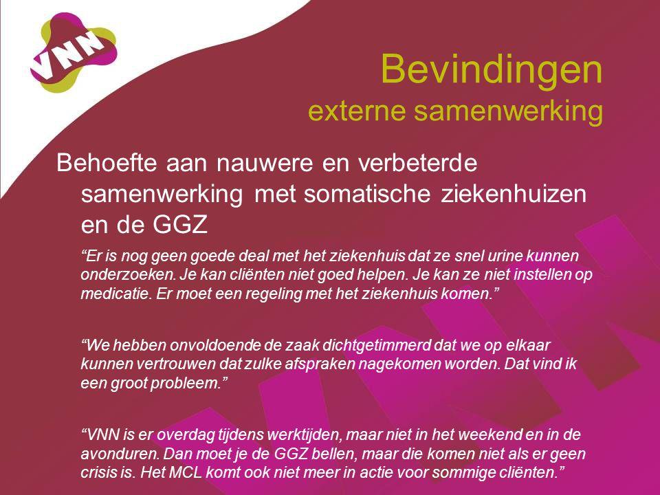 Bevindingen externe samenwerking Behoefte aan nauwere en verbeterde samenwerking met somatische ziekenhuizen en de GGZ Er is nog geen goede deal met het ziekenhuis dat ze snel urine kunnen onderzoeken.