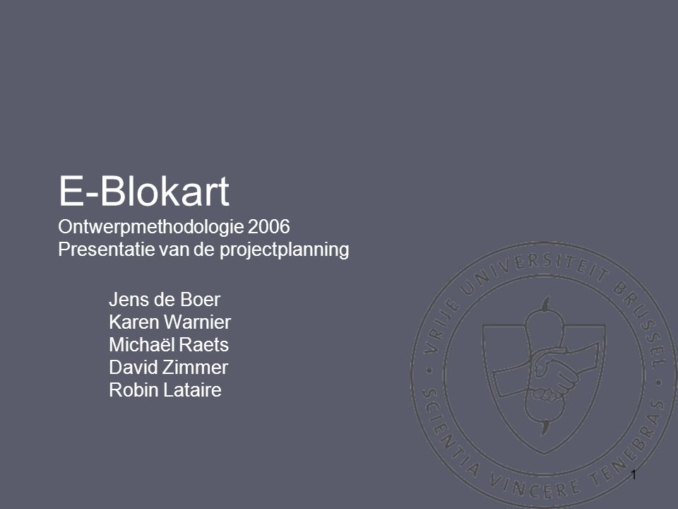1 E-Blokart Ontwerpmethodologie 2006 Presentatie van de projectplanning Jens de Boer Karen Warnier Michaël Raets David Zimmer Robin Lataire