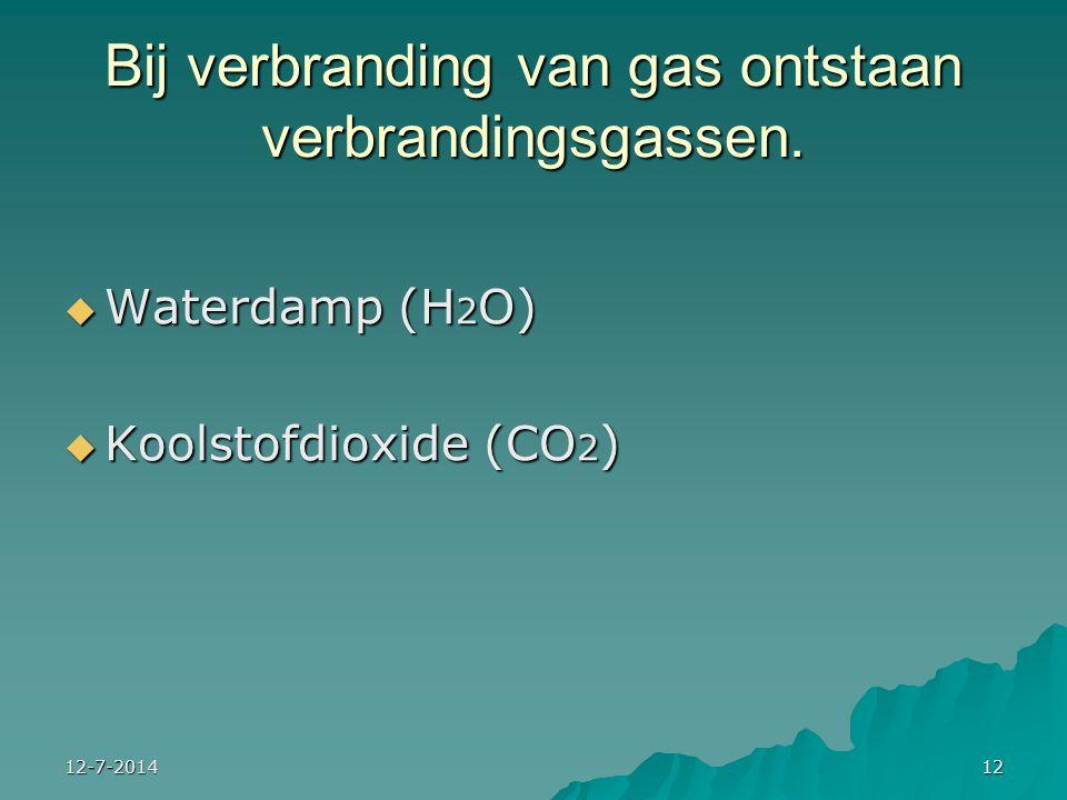 12-7-201412 Bij verbranding van gas ontstaan verbrandingsgassen.  Waterdamp (H 2 O)  Koolstofdioxide (CO 2 )