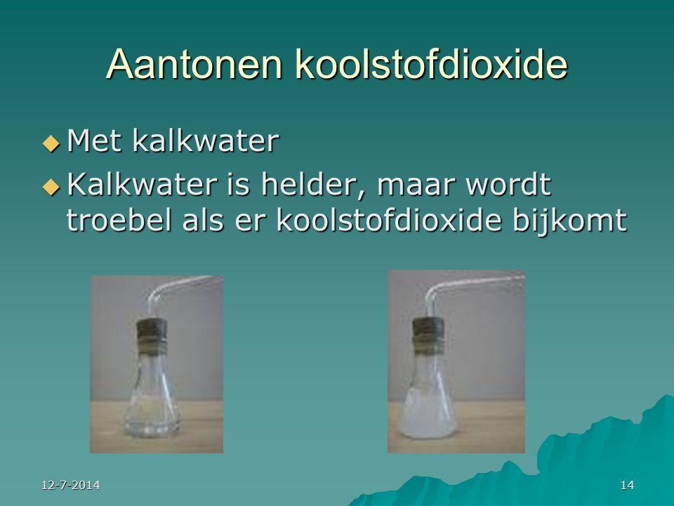 12-7-201414 Aantonen koolstofdioxide  Met kalkwater  Kalkwater is helder, maar wordt troebel als er koolstofdioxide bijkomt