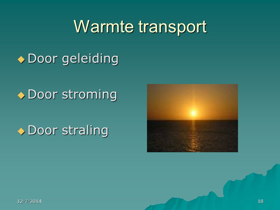 12-7-201418 Warmte transport  Door geleiding  Door stroming  Door straling