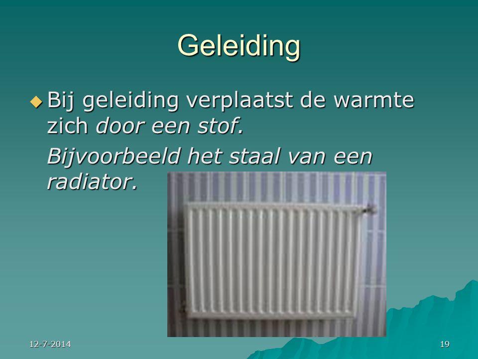 12-7-201419 Geleiding  Bij geleiding verplaatst de warmte zich door een stof. Bijvoorbeeld het staal van een radiator.