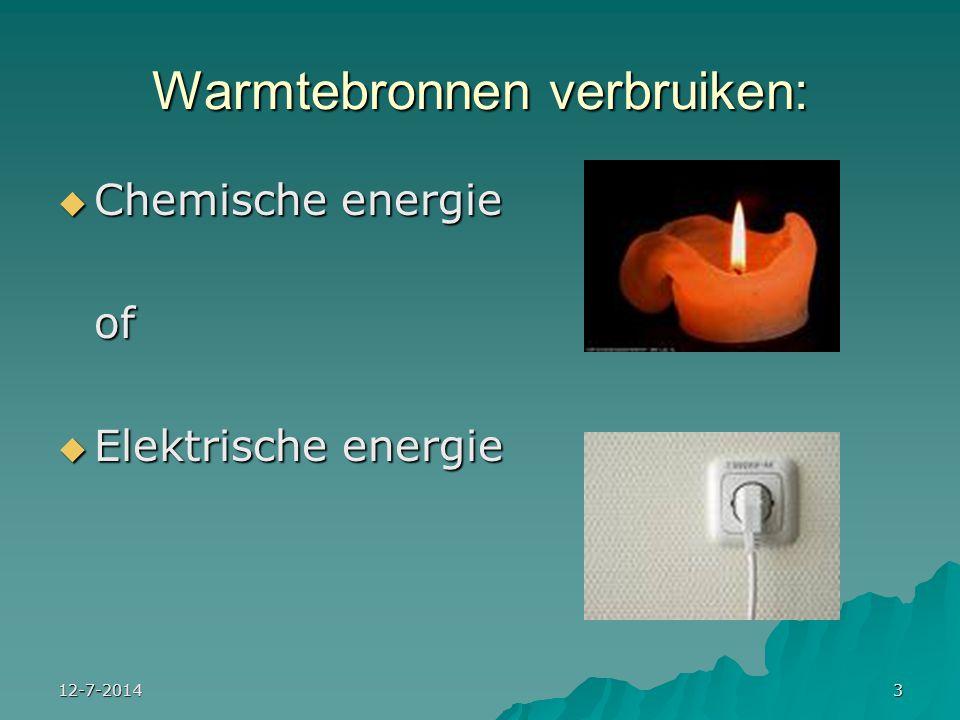 12-7-20143 Warmtebronnen verbruiken:  Chemische energie of  Elektrische energie