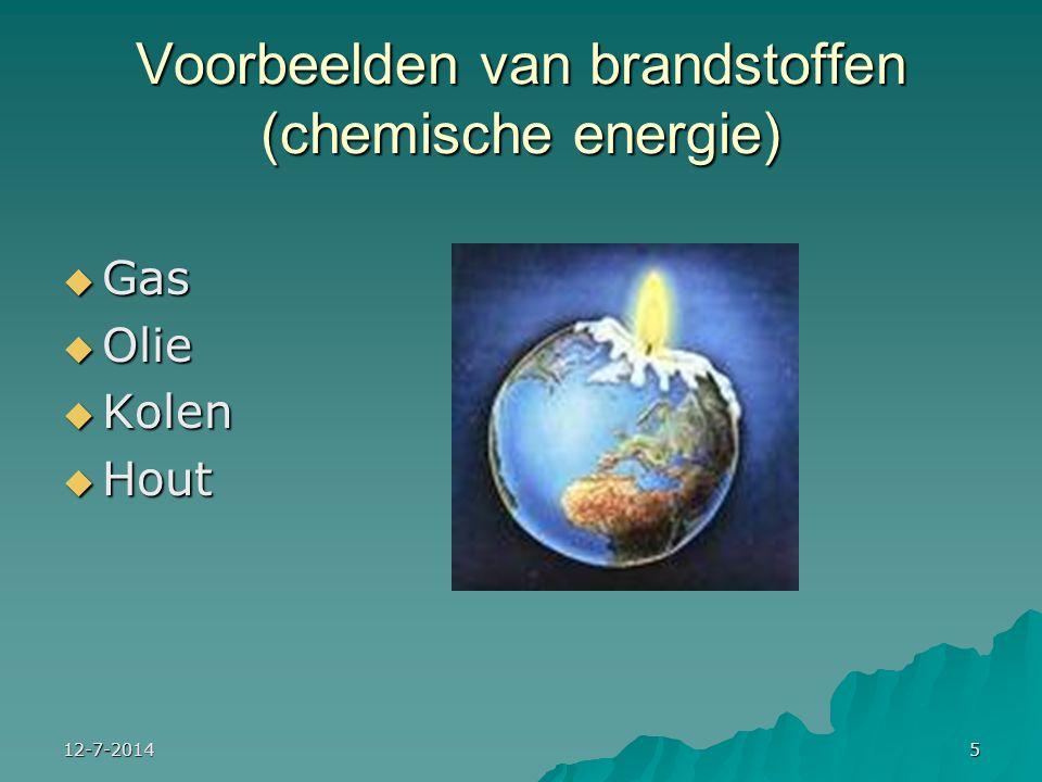 12-7-20145 Voorbeelden van brandstoffen (chemische energie)  Gas  Olie  Kolen  Hout