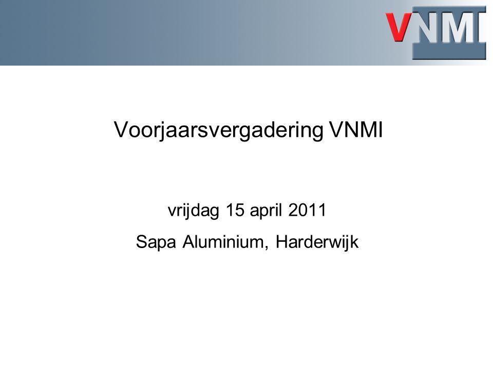 Voorjaarsvergadering VNMI vrijdag 15 april 2011 Sapa Aluminium, Harderwijk