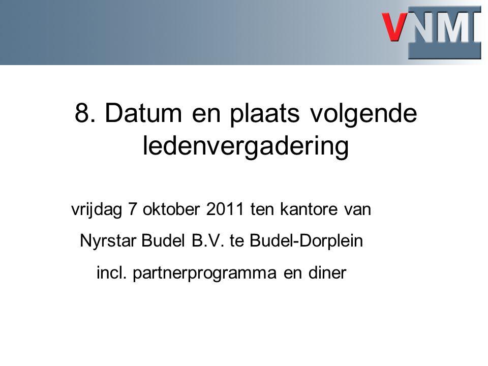 8. Datum en plaats volgende ledenvergadering vrijdag 7 oktober 2011 ten kantore van Nyrstar Budel B.V. te Budel-Dorplein incl. partnerprogramma en din