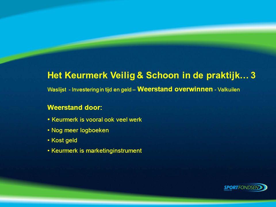 Weerstand door: Keurmerk is vooral ook veel werk Nog meer logboeken Kost geld Keurmerk is marketinginstrument Het Keurmerk Veilig & Schoon in de praktijk… 3 Waslijst - Investering in tijd en geld – Weerstand overwinnen - Valkuilen