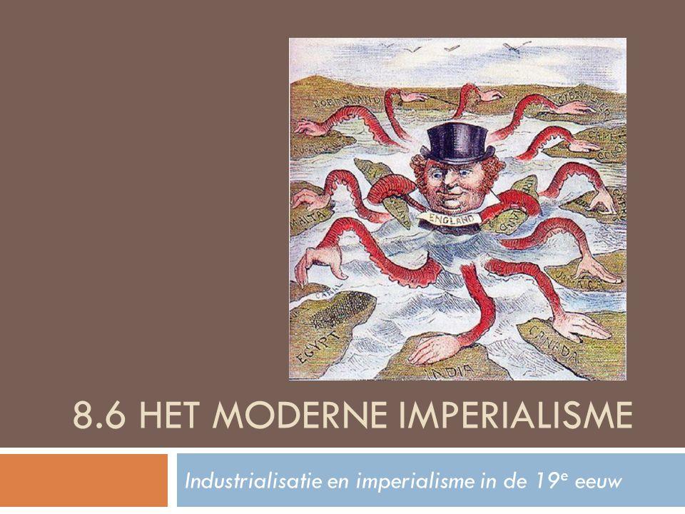 8.6 HET MODERNE IMPERIALISME Industrialisatie en imperialisme in de 19 e eeuw
