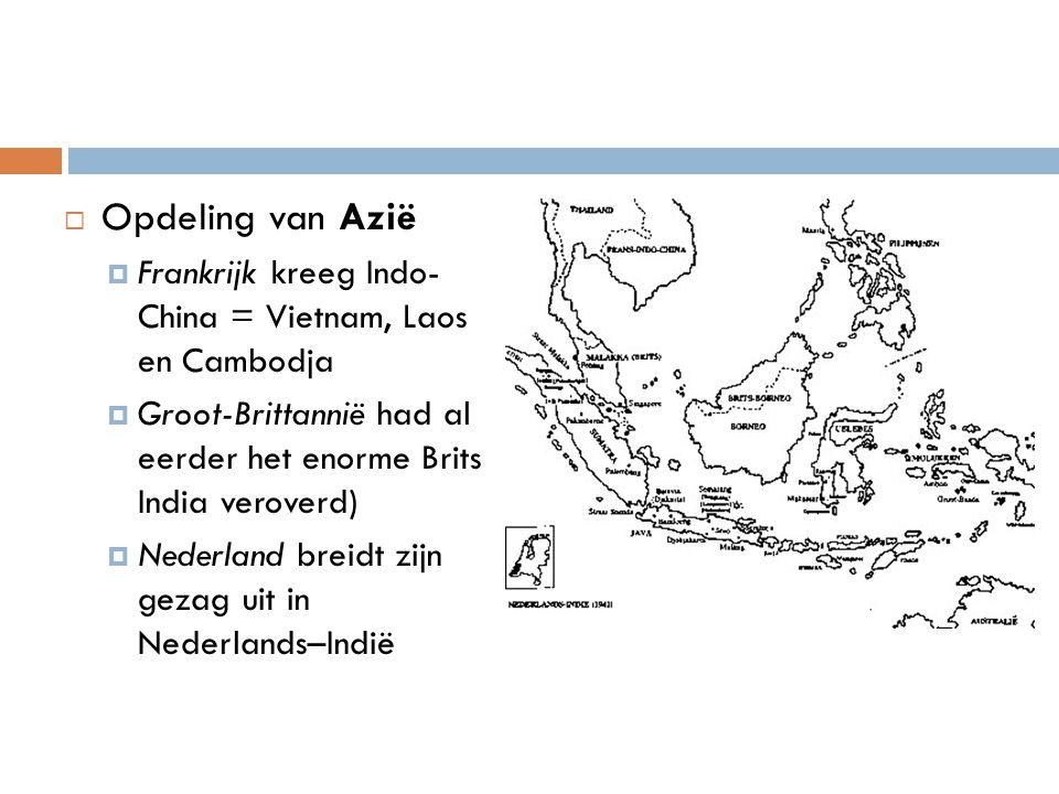  Opdeling van Azië  Frankrijk kreeg Indo- China = Vietnam, Laos en Cambodja  Groot-Brittannië had al eerder het enorme Brits India veroverd)  Nede