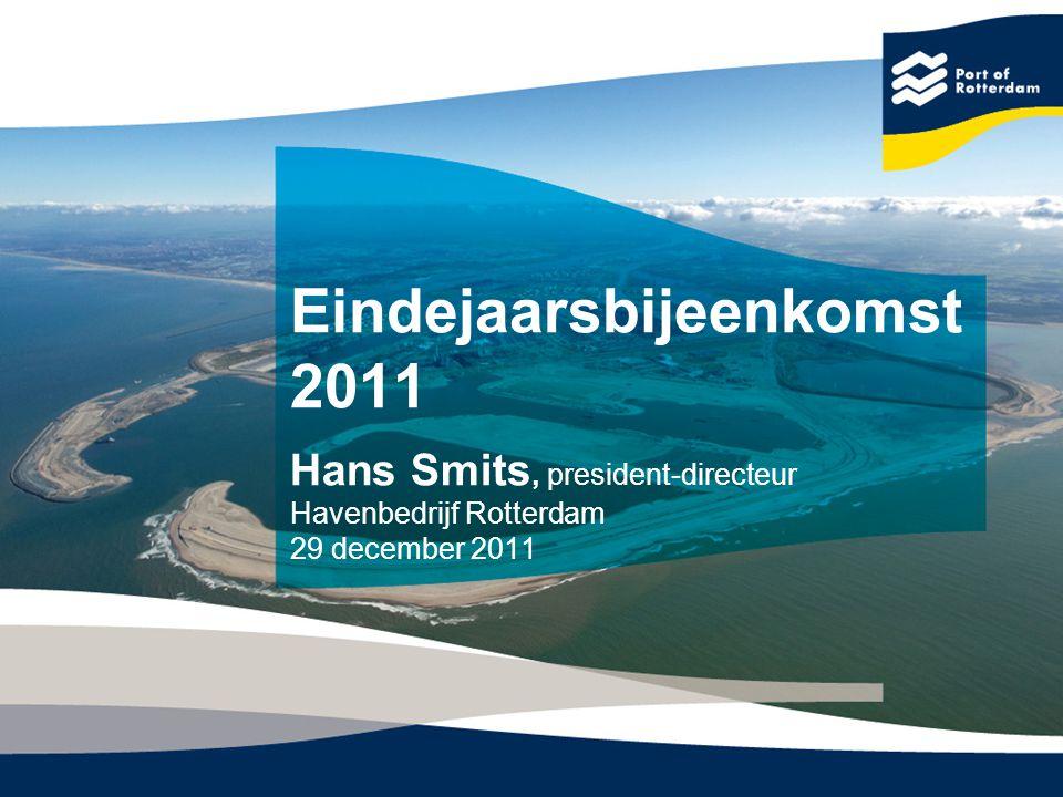 Eindejaarsbijeenkomst 2011 Hans Smits, president-directeur Havenbedrijf Rotterdam 29 december 2011