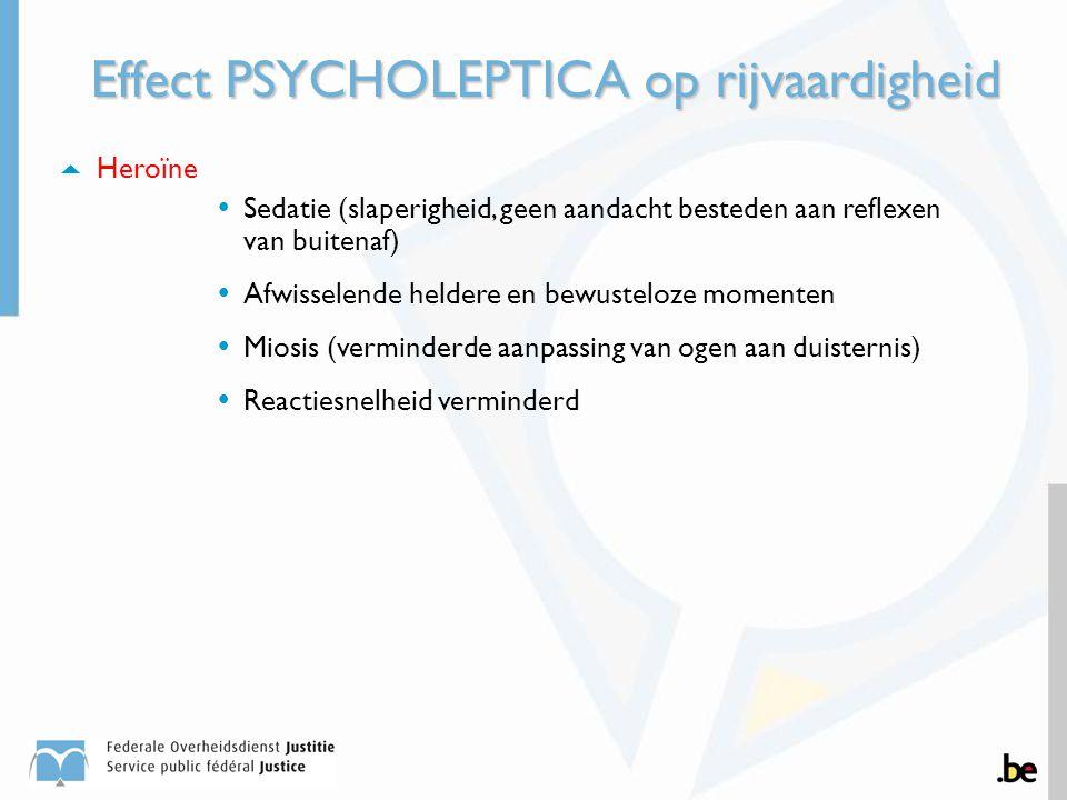 Effect PSYCHOLEPTICA op rijvaardigheid  Heroïne  Sedatie (slaperigheid, geen aandacht besteden aan reflexen van buitenaf)  Afwisselende heldere en