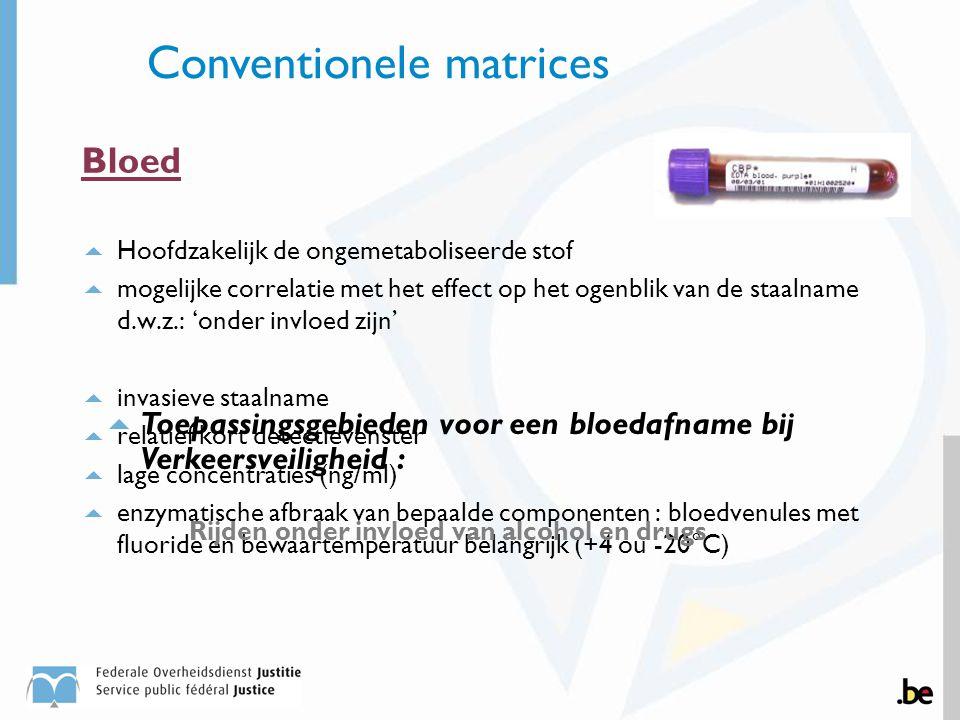 Bloed  Hoofdzakelijk de ongemetaboliseerde stof  mogelijke correlatie met het effect op het ogenblik van de staalname d.w.z.: 'onder invloed zijn' 