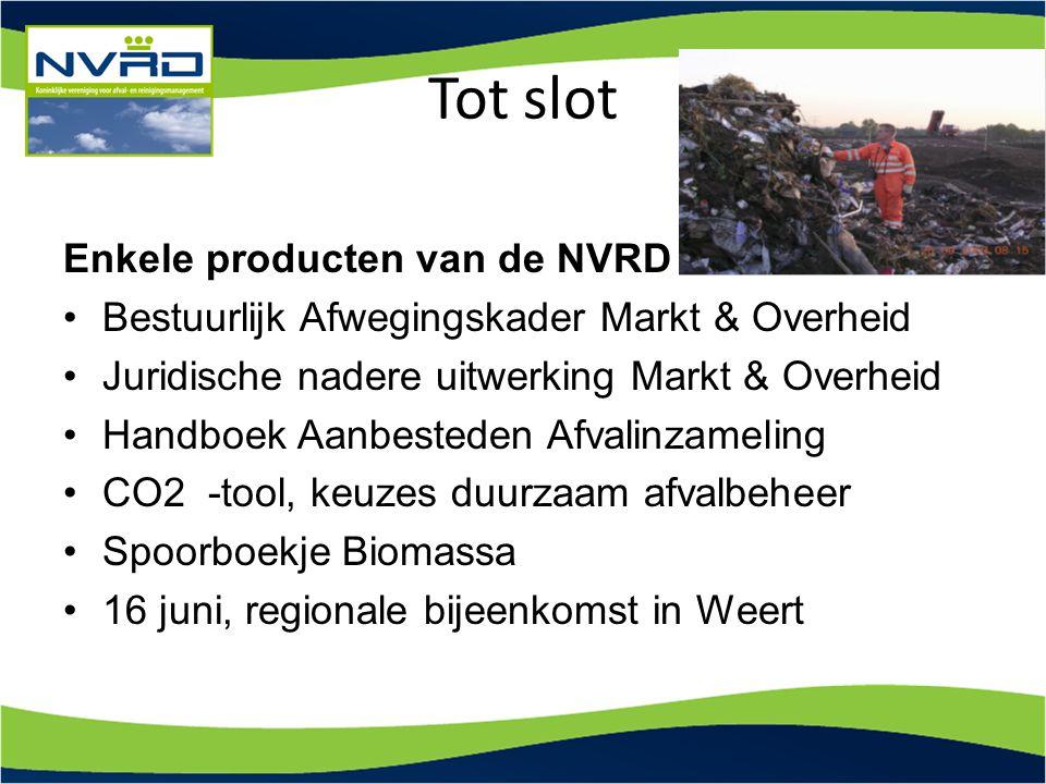 Enkele producten van de NVRD Bestuurlijk Afwegingskader Markt & Overheid Juridische nadere uitwerking Markt & Overheid Handboek Aanbesteden Afvalinzam