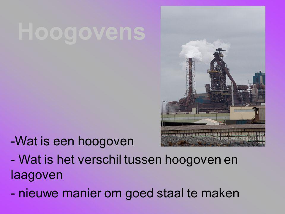 Hoogovens -Wat is een hoogoven - Wat is het verschil tussen hoogoven en laagoven - nieuwe manier om goed staal te maken