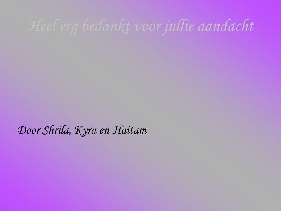 Heel erg bedankt voor jullie aandacht Door Shrila, Kyra en Haitam