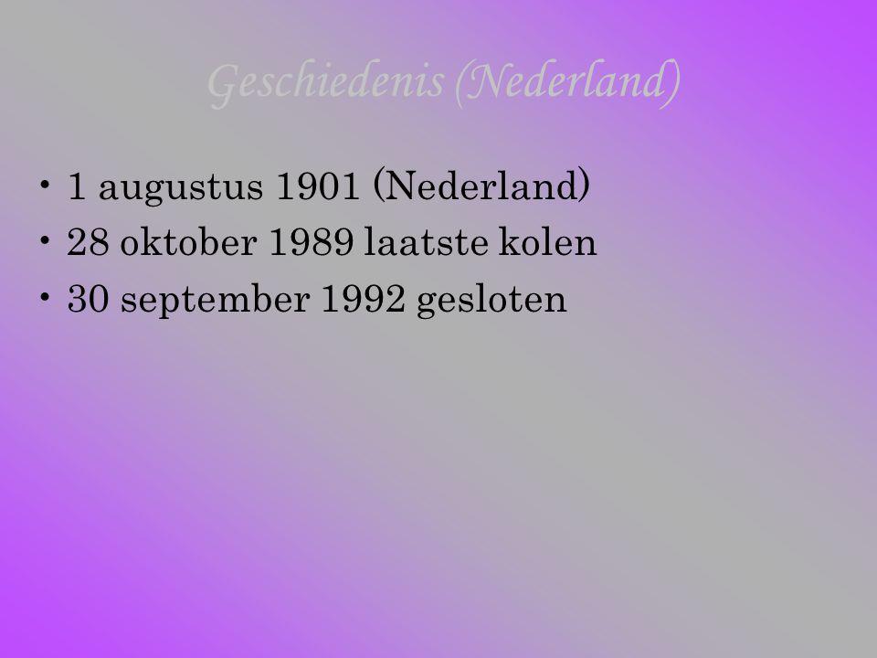 Geschiedenis (Nederland) 1 augustus 1901 (Nederland) 28 oktober 1989 laatste kolen 30 september 1992 gesloten