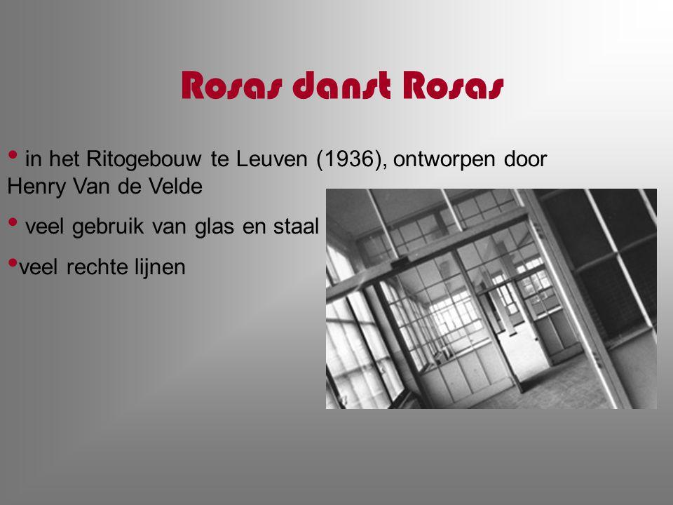 Rosas danst Rosas in het Ritogebouw te Leuven (1936), ontworpen door Henry Van de Velde veel gebruik van glas en staal veel rechte lijnen
