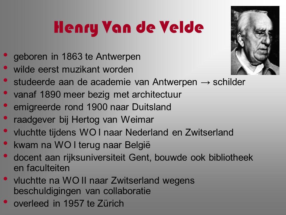 Henry Van de Velde geboren in 1863 te Antwerpen wilde eerst muzikant worden studeerde aan de academie van Antwerpen → schilder vanaf 1890 meer bezig m
