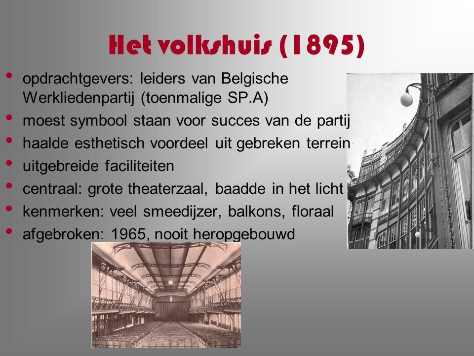 Het volkshuis (1895) opdrachtgevers: leiders van Belgische Werkliedenpartij (toenmalige SP.A) moest symbool staan voor succes van de partij haalde est