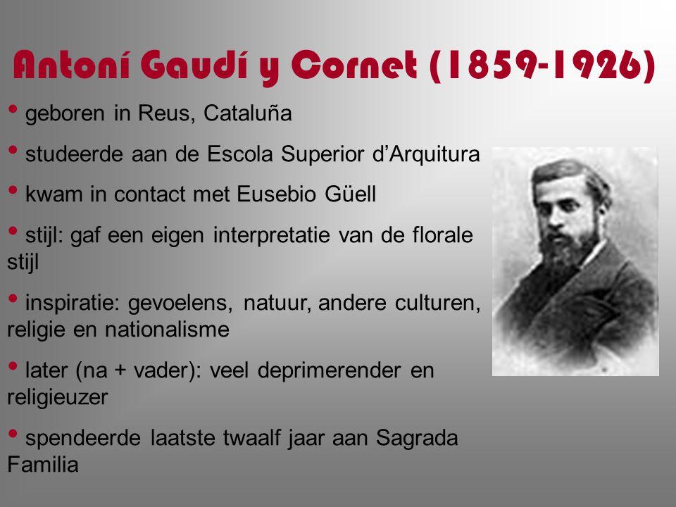 Antoní Gaudí y Cornet (1859-1926) geboren in Reus, Cataluña studeerde aan de Escola Superior d'Arquitura kwam in contact met Eusebio Güell stijl: gaf