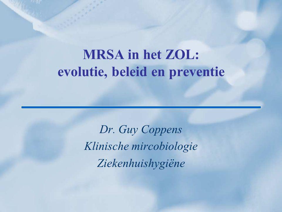 MRSA in het ZOL: evolutie, beleid en preventie Dr. Guy Coppens Klinische mircobiologie Ziekenhuishygiëne