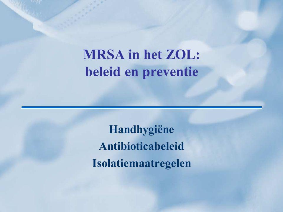 MRSA in het ZOL: beleid en preventie Handhygiëne Antibioticabeleid Isolatiemaatregelen