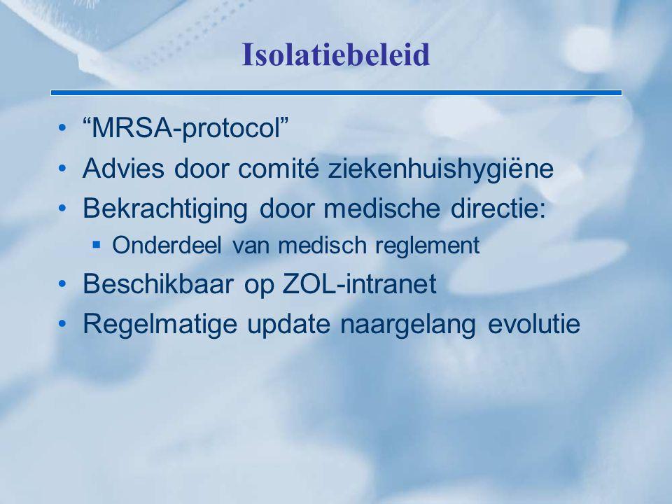 """Isolatiebeleid """"MRSA-protocol"""" Advies door comité ziekenhuishygiëne Bekrachtiging door medische directie:  Onderdeel van medisch reglement Beschikbaa"""