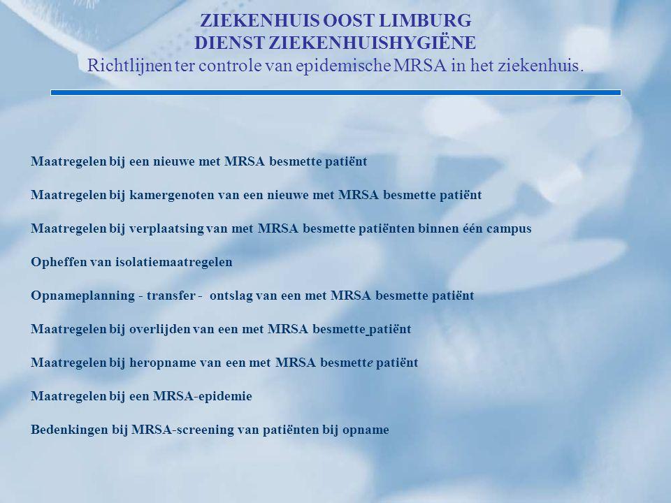 ZIEKENHUIS OOST LIMBURG DIENST ZIEKENHUISHYGIËNE Richtlijnen ter controle van epidemische MRSA in het ziekenhuis. Maatregelen bij een nieuwe met MRSA