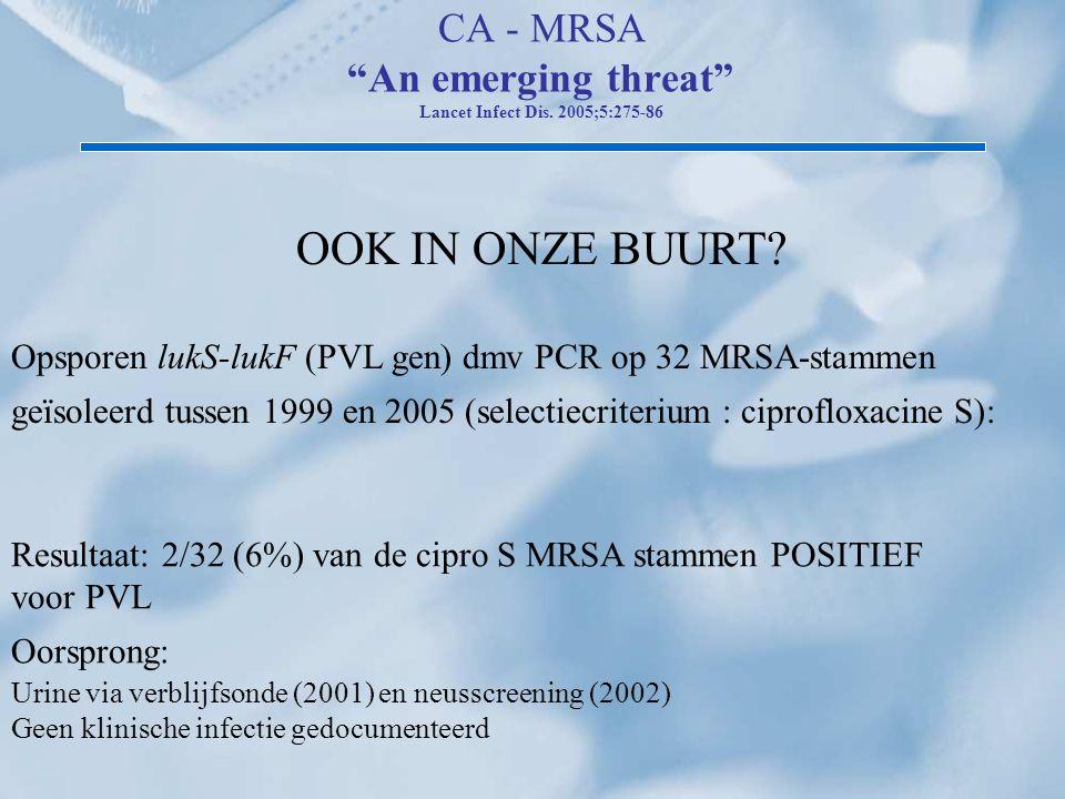 """CA - MRSA """"An emerging threat"""" Lancet Infect Dis. 2005;5:275-86 OOK IN ONZE BUURT? Opsporen lukS-lukF (PVL gen) dmv PCR op 32 MRSA-stammen geïsoleerd"""