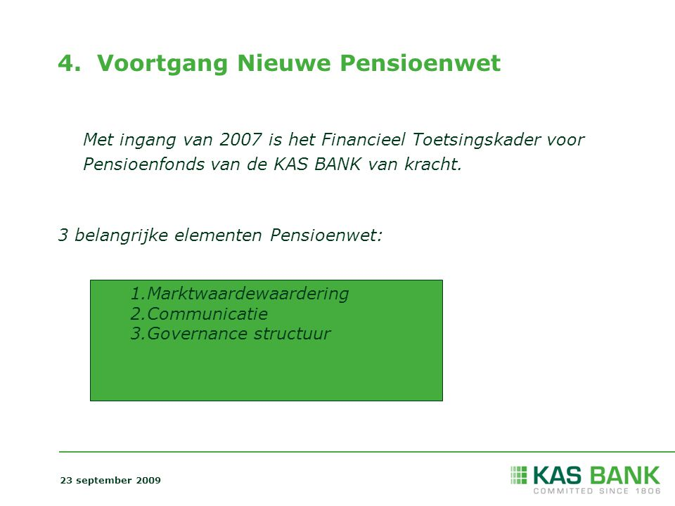 4. Voortgang Nieuwe Pensioenwet 23 september 2009 Met ingang van 2007 is het Financieel Toetsingskader voor Pensioenfonds van de KAS BANK van kracht.