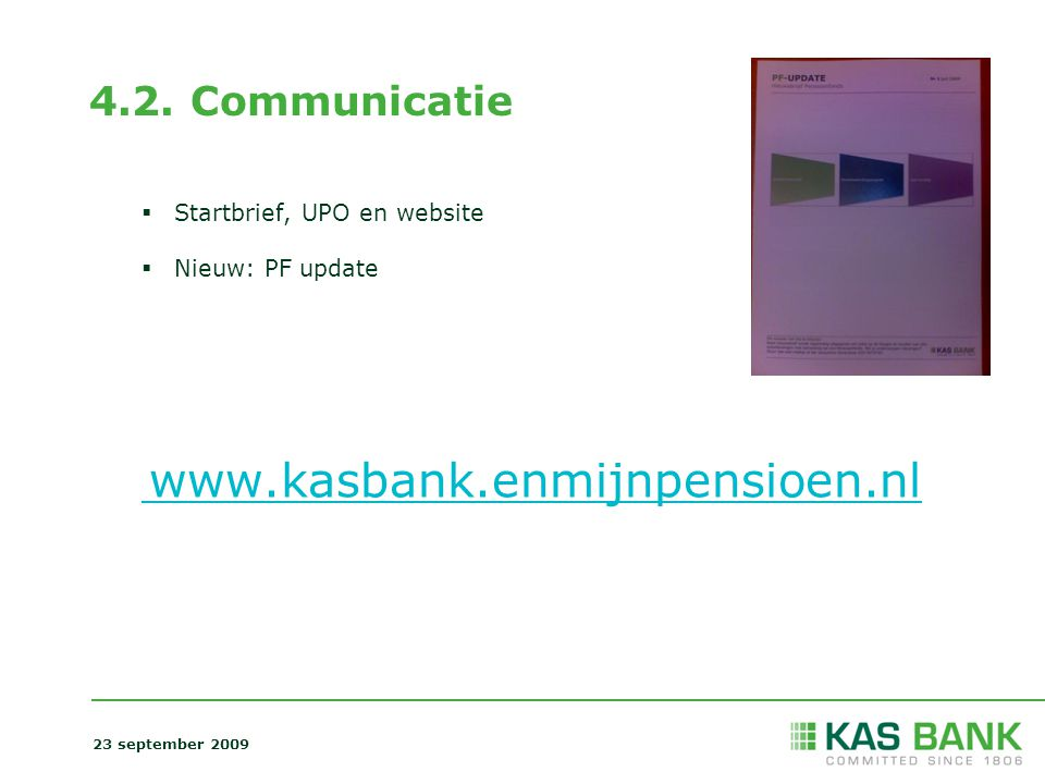 4.2. Communicatie  Startbrief, UPO en website  Nieuw: PF update www.kasbank.enmijnpensioen.nl 23 september 2009