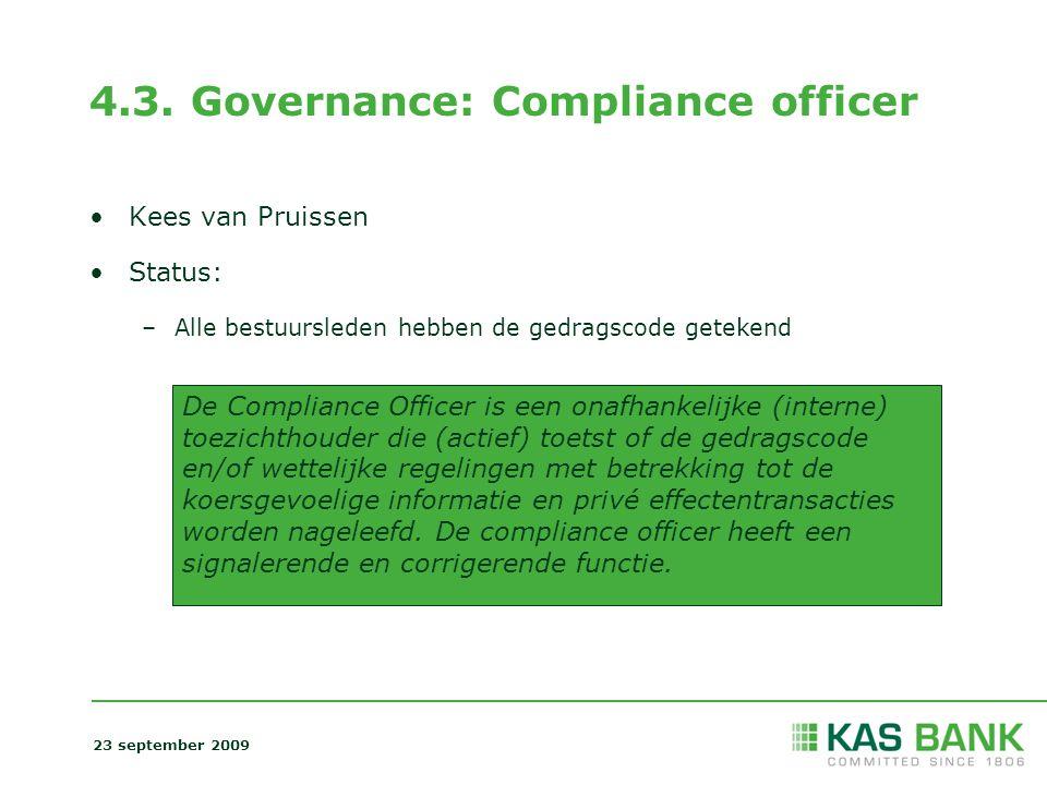 4.3. Governance: Compliance officer Kees van Pruissen Status: –Alle bestuursleden hebben de gedragscode getekend 23 september 2009 De Compliance Offic