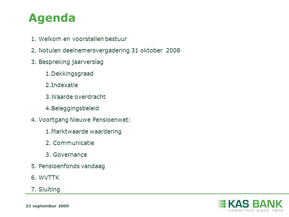 Agenda 1. Welkom en voorstellen bestuur 2. Notulen deelnemersvergadering 31 oktober 2008 3. Bespreking jaarverslag 1.Dekkingsgraad 2.Indexatie 3.Waard