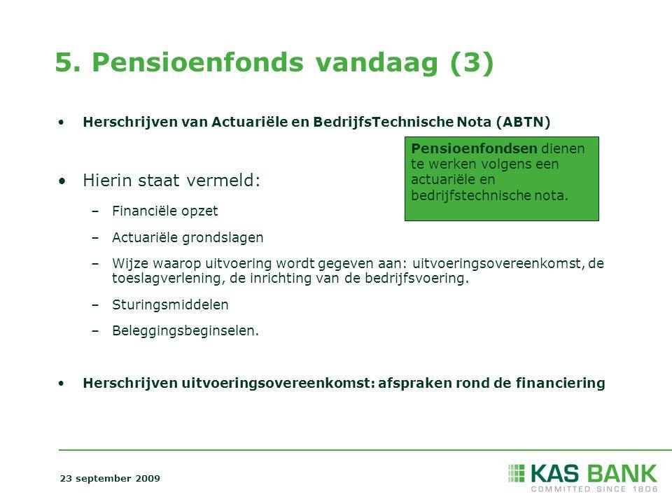 5. Pensioenfonds vandaag (3) Herschrijven van Actuariële en BedrijfsTechnische Nota (ABTN) Hierin staat vermeld: –Financiële opzet –Actuariële grondsl